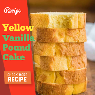 Mexican Chicken and Yellow Vanilla Pound Cake Recipe