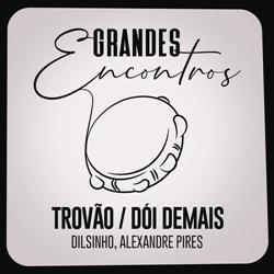 Capa Trovão / Dói Demais – Grandes Encontros, Dilsinho e Alexandre Pires Mp3 Grátis
