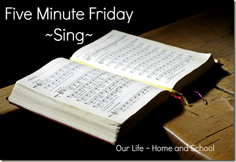 Five Minute Friday - Sing