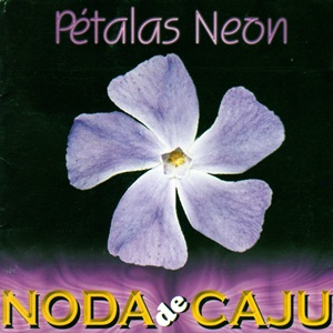 Download Noda de Cajú   Pétalas Neon   2002