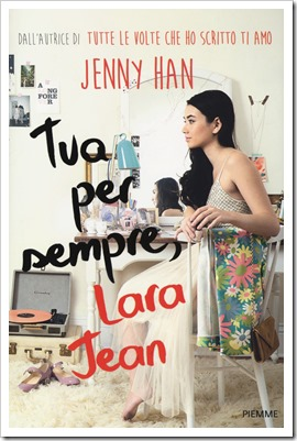 Tua per sempre,Lara Jean di Jenny Han