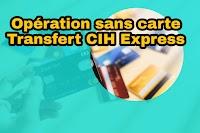 Comment retirer de l'argent sans carte guichet par transfert CIH Express en utilisant CIH mobile de CIH BANK