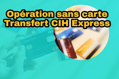Comment tirer de l'argent sans carte guichet en utilisant CIH mobile de CIH BANK par transfert CIH Express