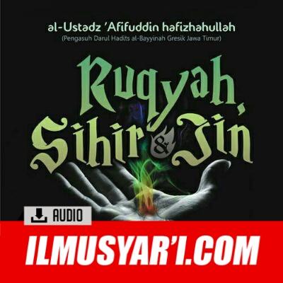 Jin, Sihir dan Ruqyah - Ustadz Muhammad Afifuddin