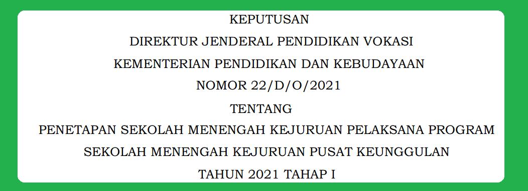 Keputusan Dirjen Pendidikan Vokasi Kemdikbud Nomor 22/D/0/2021 Tentang Penetapan SMK Pelaksana Program SMK Pusat Keunggulan Tahun 2021