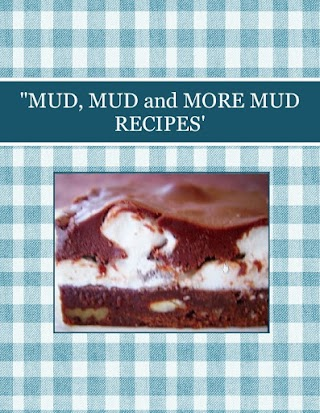 """MUD, MUD and MORE MUD  RECIPES'"
