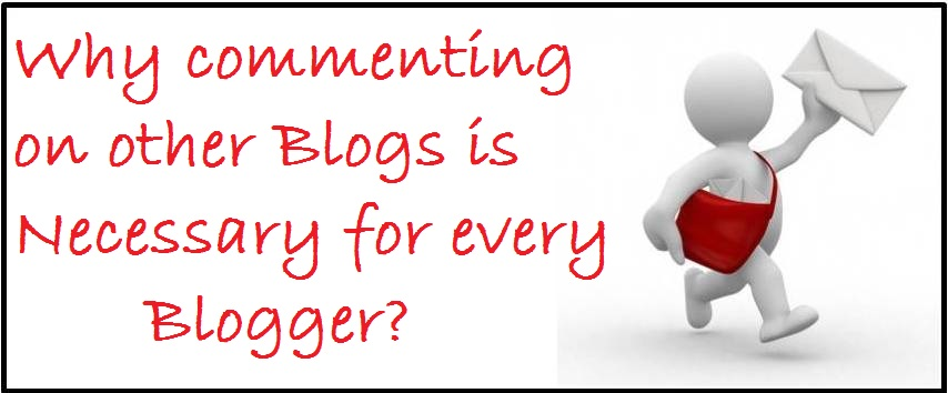 Why commenting on other Blogs is Necessary for every Blogger?