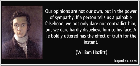 quote-our-opinions-are-not-our-own-but-in-the-power-of-sympathy-if-a-person-tells-us-a-palpable-william-hazlitt-375567