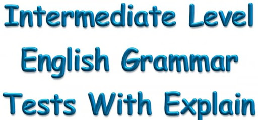 Intermediate Level English Grammar Tests With Explain