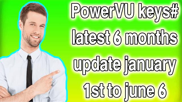 PowerVU keys latest 6 months update january 1st to june 6 2021