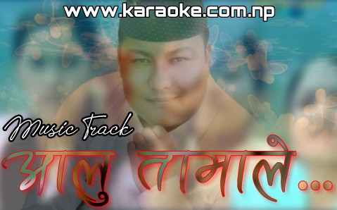 Karaoke of Aalu Tamale by Khemraj Gurung