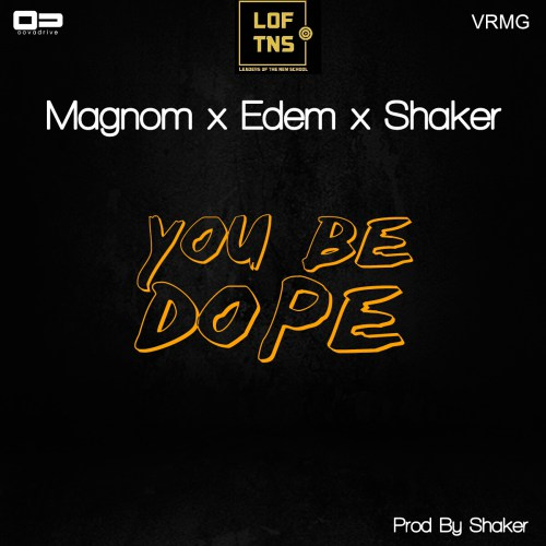 [Music] Magnom x Edem x Shaker _ You Be Dope (Prod by Shaker)
