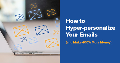 How to Hyper-Personalize Your Emails (and Make 400% More Money) Cover Image