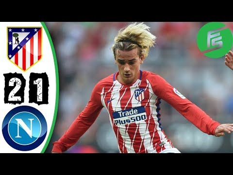 [Video] Atletico Madrid vs Napoli 2-1 – Highlights & Goals – 01 August 2017
