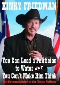 You Can Lead a Politician to Water, But You Can't Make Him Think By Kinky Friedman