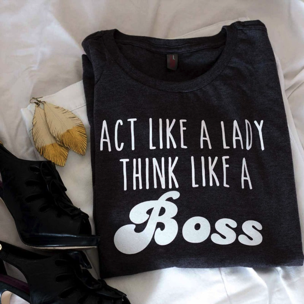 act like a lady, think like a boss tee
