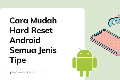 Cara Mudah Hard Reset Android Semua Jenis Tipe