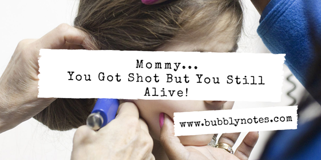 MOMMY YOU GOT SHOT BUT YOU STILL ALIVE!