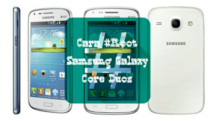 Cara Root Samsung Galaxy Core Duos