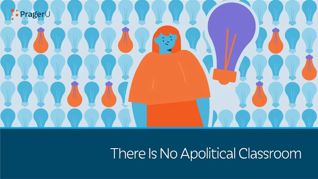 PragerU: There Is No Apolitical Classroom
