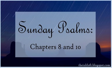 Sunday Psalms Chapters 8 and 10