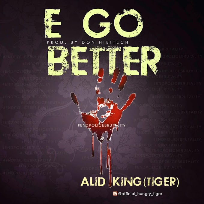 Music] Alid King Tiger – E Go Better @Tigeralidking
