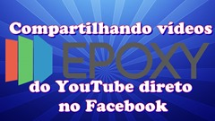 Videos do YouTube direto para páginas do Facebook automaticamente com o Epoxy