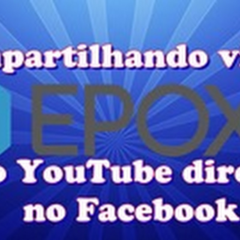 Epoxy, Compatilher vídeos do youtube para o facebook