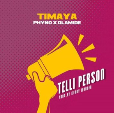 Timaya – Telli Person ft. Olamide & Phyno.