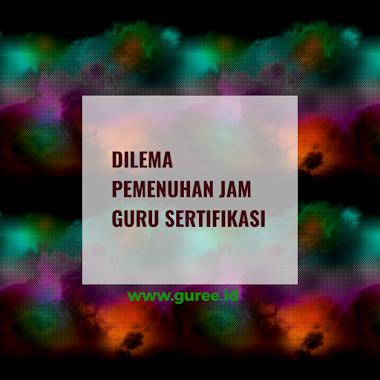 DILEMA PEMENUHAN JAM GURU SERTIFIKASI