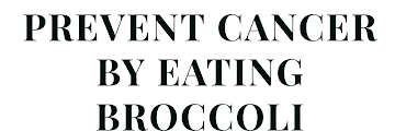 Prevent cancer by eating broccoli