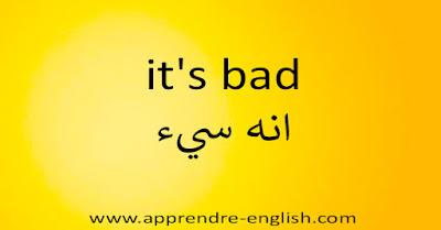 it's bad انه سيء