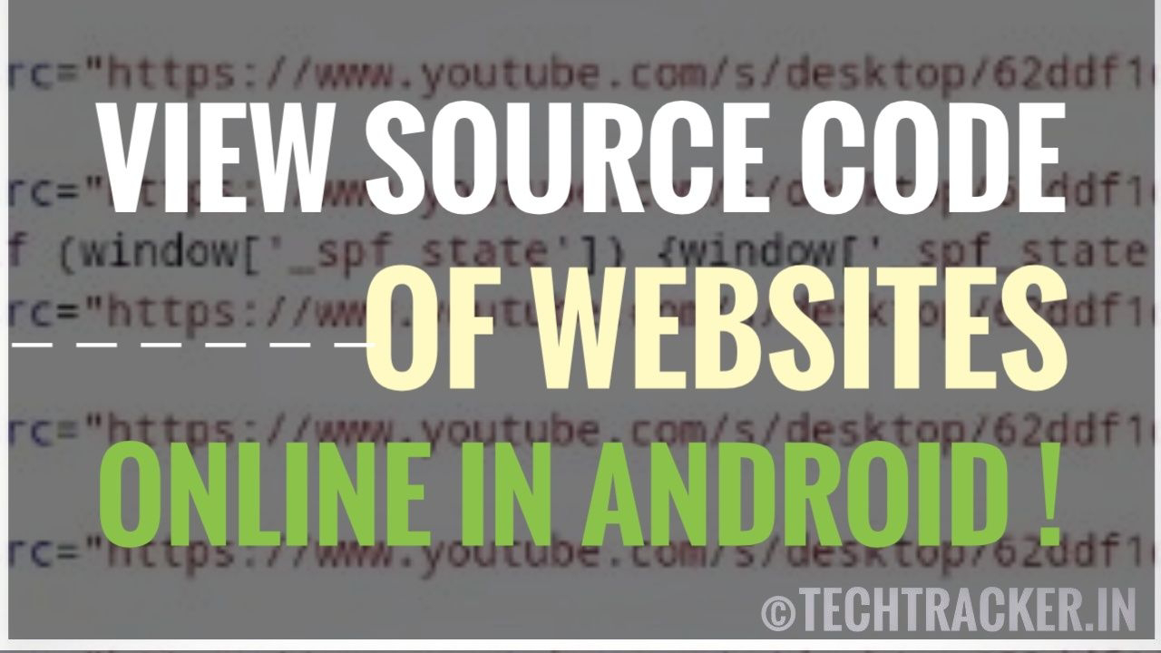 How to view source code of any website online in android to !