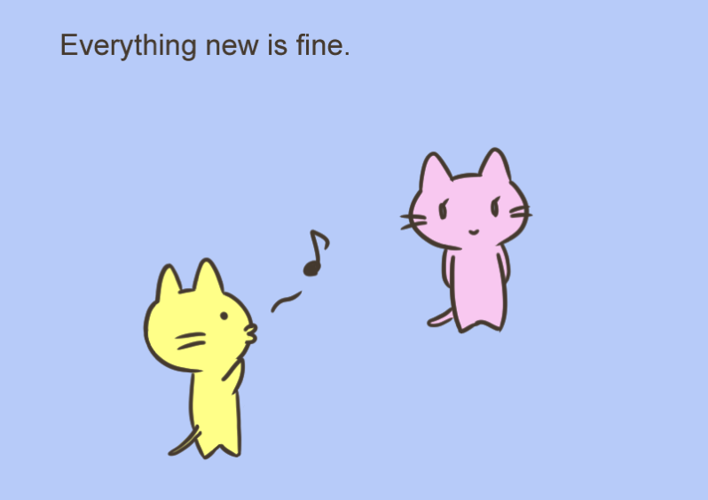 Everything new is fine