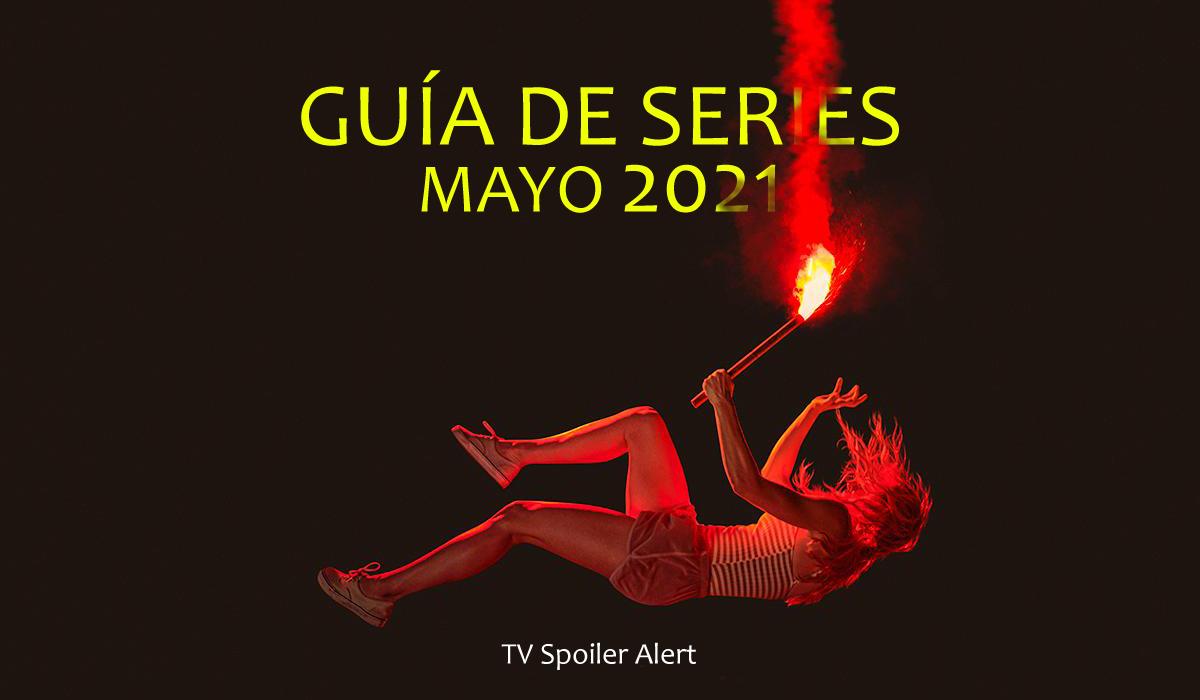 Guía de estrenos y regresos de series en mayo de 2021