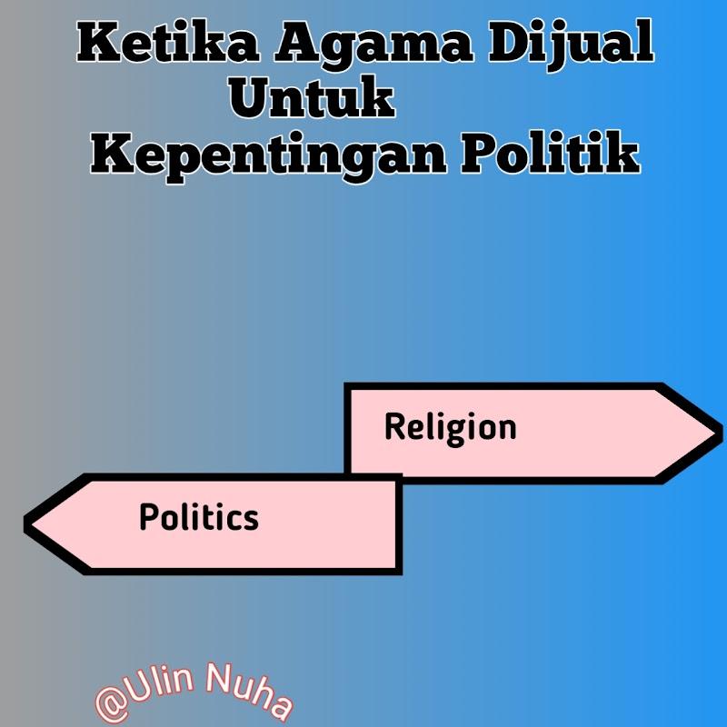Ketika Agama Dijual Untuk Kepentingan Politik
