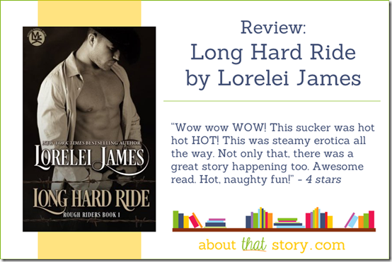 Review: Long Hard Ride (Rough Riders #1) by Lorelei James | About That Story