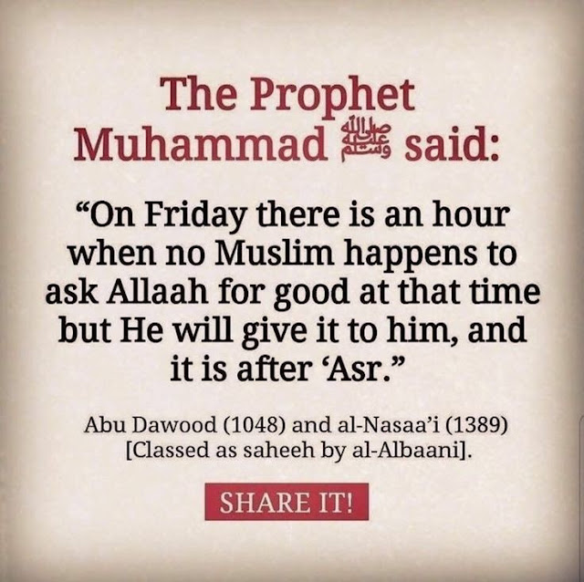 """""""On Friday there is an hour when no Muslim happens to ask Allah for good at that time but He will give it to him, and it is after 'Asr."""""""