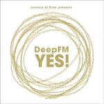 DEEP FM: YES!