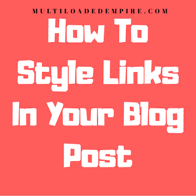 How To Style Links In Your Blog Post On WordPress And Blogspot