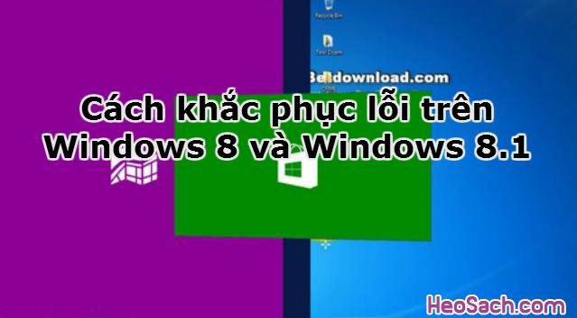 Hình 1 - Cách khắc phục lỗi trên Windows 8 và Windows 8.1