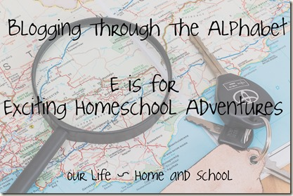 E is for Exciting Homeschool Adventures