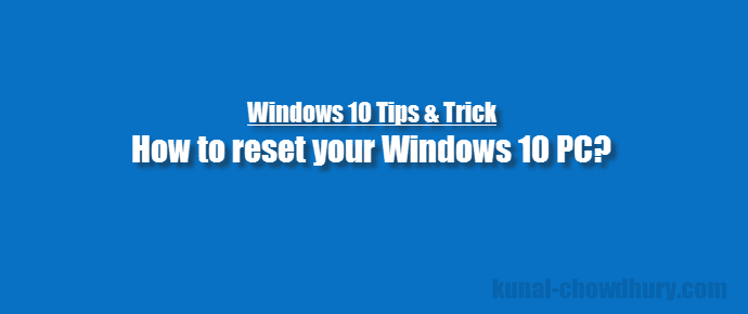 How to reset your #Windows 10 PC? (www.kunal-chowdhury.com)