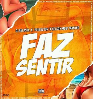 Dj Nelasta ft. Paulelson & Kelson Most Wanted - Faz Sentir (Dance Hall) [2019 DOWNLOAD]