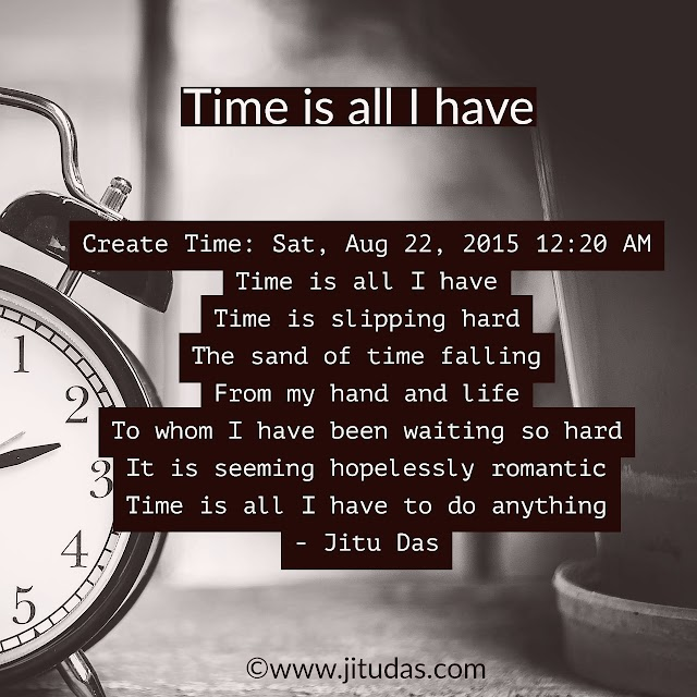 Time is all I have poem by Jitu Das philosophical poems