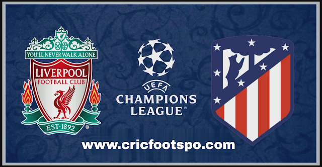 Champions League: Atletico Madrid Vs Liverpool Match Preview and Lineup