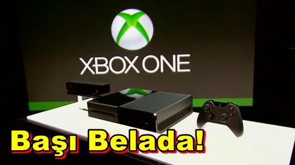 Xbox One'ın Başı Belada!