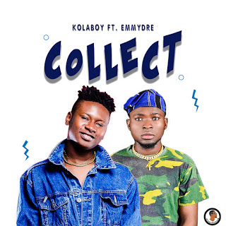 Music : EmmyDre Ft Kolaboy - Collect