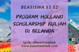 Beasiswa S1 dan S2 Kuliah di Belanda oleh Holland Scholarship 2020