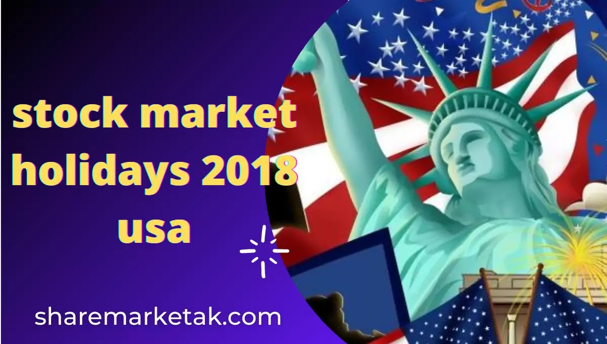 2018 Stock Market Holidays in the US